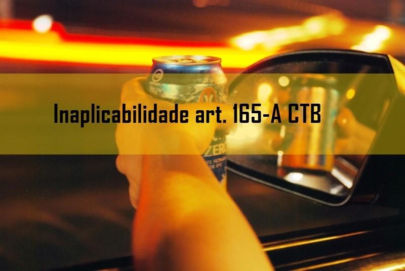 A inaplicabilidade do art 165-A do CTB recusa ao teste do bafmetro