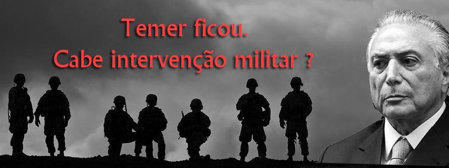 Temer ficou Cabe uma interveno militar